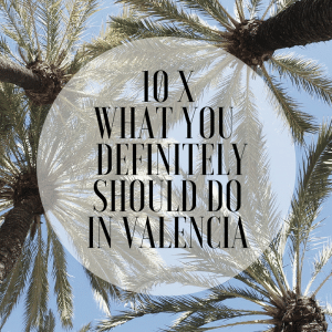 10 x what you definitely should do in Valencia